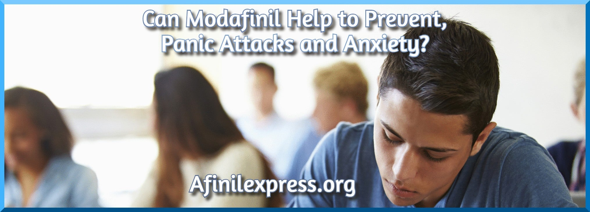 Can Modafinil Help to Prevent Panic Attacks and Anxiety, Afinilexpress.org