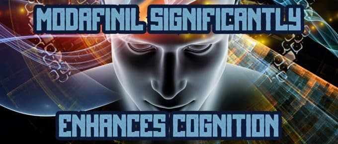 Modafinil Significantly Enhances Cognition