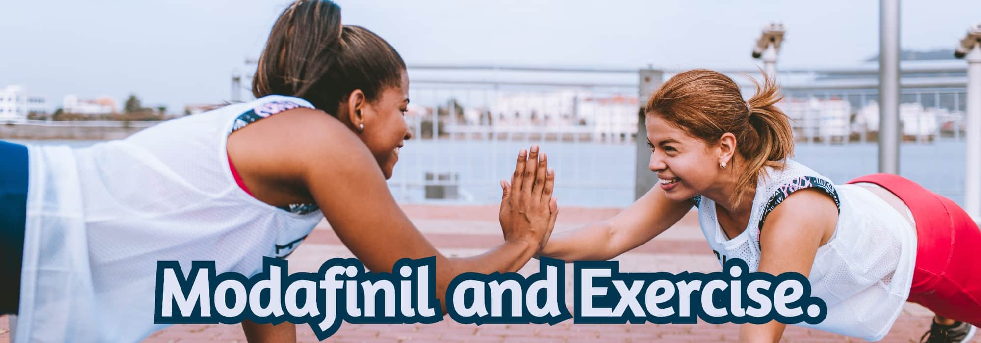 Modafinil and Exercise.